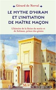 Gérard de Nerval - Le mythe d'Hiram et l'initiation de maitre maçon - L'histoire de la Reine du matin et de Soliman, prince des génies.