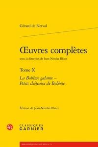 Gérard de Nerval - Oeuvres complètes - Tome 10, La bohême galante ; Petits châteaux de Bohême.
