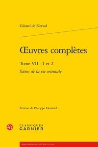Gérard de Nerval - Oeuvres complètes - Tome 7, Scènes de la vie orientale : Les Femmes du Liban ; Les Femmes du Caire, 2 volumes.