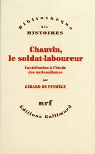 Gérard de Puymège - Chauvin, le soldat-laboureur - Contribution à l'étude des nationalismes.