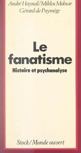 Gérard de Puymège et André Haynal - Le fanatisme, ses racines - Un essai historique et psychanalytique.