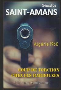 Gérard de Saint-Amans - Coup de torchon sur les Barbouzes - Algérie 1960.