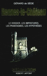 Rennes-le-Château- Le dossier, les impostures, les phantasmes, les hypothèses - Gérard de Sède |