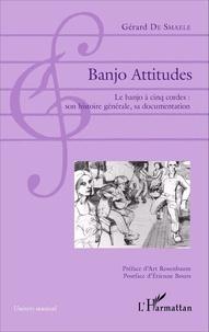 Gérard De Smaele - Banjo Attitudes - Le banjo à cinq cordes : son histoire générale, sa documentation.