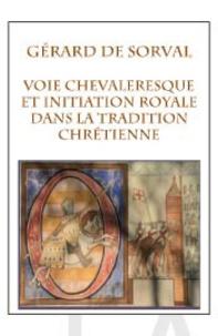 Gérard de Sorval - La Voie chevaleresque et l'initiation royale dans la tradition chrétienne.