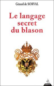 Gérard de Sorval - Le langage secret du blason.