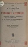Gérard de Vaucouleurs - La conquête de l'énergie atomique - Des rayons uraniques à la scission de l'uranium (1896-1940). De la scission de l'uranium à la bombe atomique (1940-1945).