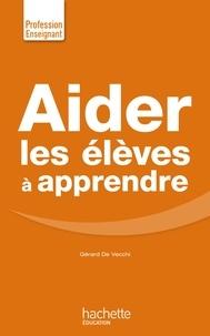 Gérard De Vecchi - Aider les élèves à apprendre.