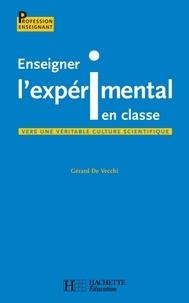Gérard De Vecchi - Enseigner l'expérimental en classe.