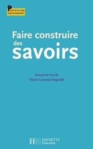 Jean-Pierre Obin et Gérard De Vecchi - Faire construire des savoirs.