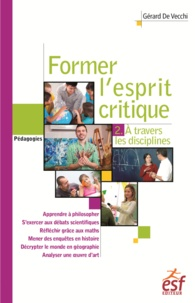 Gérard De Vecchi - Former l'esprit critique - Tome 2, Une étude à travers les différentes disciplines.