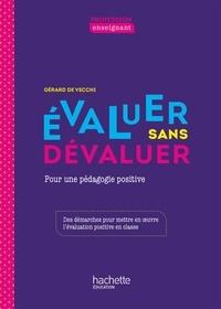 Gérard De Vecchi - Profession enseignant - Evaluer sans dévaluer - PDF WEB - Ed. 2021 - Pour une pédagogie positive.