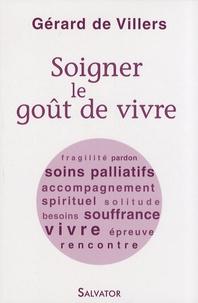 Gérard de Villers - Soigner le goût de vivre.