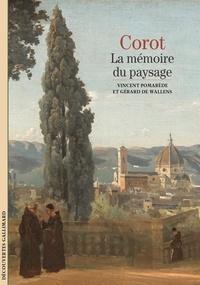 Gérard De Wallens et Vincent Pomarède - Corot. - La mémoire du paysage.