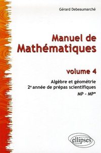 Gérard Debeaumarché - Manuel de Mathématiques 2e année de prépas scientifiques MP-MP* - Tome 4, Algèbre et géométrie.