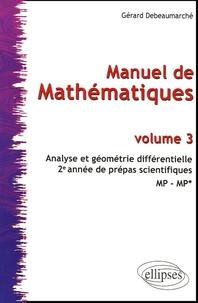 Gérard Debeaumarché - Manuel de Mathématiques - Volume 3, Analyse et géométrie différentielle.