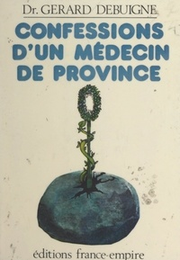 Gérard Debuigne et Jean Kery - Confessions d'un médecin de province.
