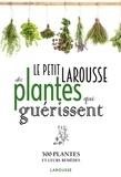 Gérard Debuigne et François Couplan - Le Petit Larousse des plantes qui guérissent - 500 plantes et leurs remèdes.