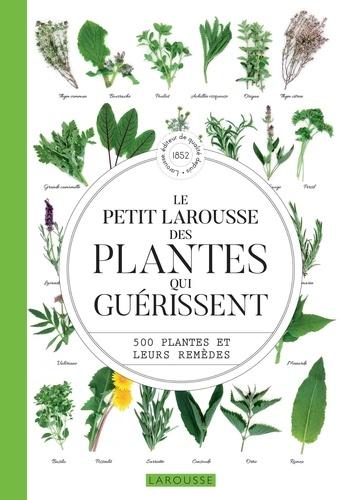 Le petit Larousse des plantes qui guérissent. 500 plantes et leurs remèdes
