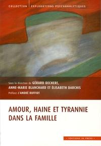Gérard Decherf et Anne-Marie Blanchard - Amour, haine et tyrannie dans la famille.