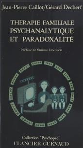 Gérard Decherf - Thérapie familiale psychanalytique et paradoxalité Tome 1 - Thérapie familiale psychanalytique et paradoxalité.