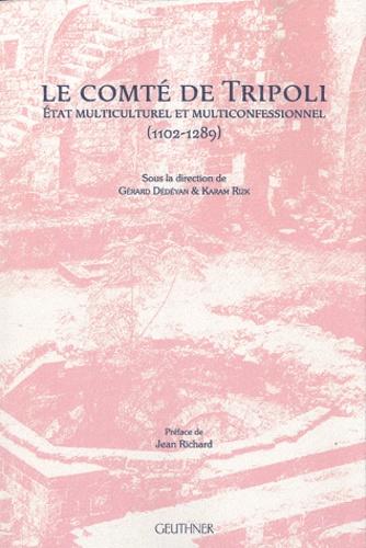 Gérard Dédéyan et Karam Rizk - Le comté de Tripoli - Etat multiculturel et multiconfessionnel (1102-1289).