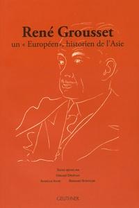 """Gérard Dédéyan et Isabelle Augé - René Grousset : un """"Européen"""", historien de l'Asie."""