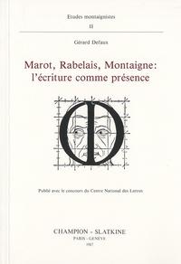 Gérard Defaux - Marot, Rabelais, Montaigne : l'écriture comme présence.