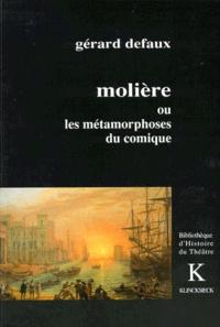 Gérard Defaux - Molière ou Les métamorphoses du comique - De la comédie morale au triomphe de la folie.