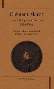 """Gérard Defeaux et Michel Simonin - Clément Marot """"Prince des poëtes françois"""" 1496-1996 - Actes du Colloque international de Chaors en Quercy, 1996."""