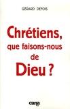 Gérard Defois - Chrétiens, que faisons-nous de Dieu ?.