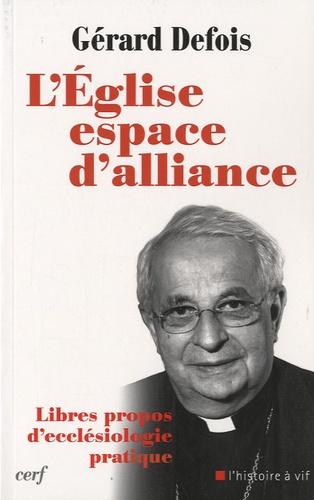 Gérard Defois - L'Eglise espace d'alliance - Libres propos d'ecclésiologie pratique.