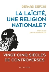 Gérard Defois - La laïcité, une religion nationale ? - Vingt-cinq siècles de controverses.
