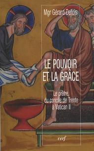 Gérard Defois - Le pouvoir et la grâce - Le prêtre, du concile de Trente à Vatican II.
