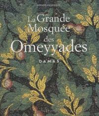 La Grande Mosquée des Omeyyades- Damas - Gérard Degeorge  