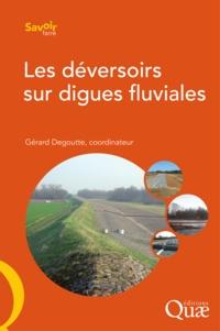 Gérard Degoutte - Les déversoirs sur digues fluviales.