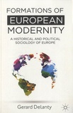 Gerard Delanty - Formations of European Modernity - A Historical and Political Sociology of Europe.