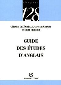 Gérard Deléchelle et Claude Grimal - Guide des études d'anglais.