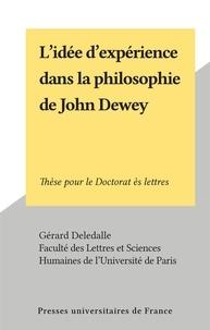 Gérard Deledalle et  Faculté des Lettres et Science - L'idée d'expérience dans la philosophie de John Dewey - Thèse pour le Doctorat ès lettres.