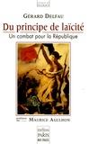 Gérard Delfau - Du principe de laïcité - Un combat pour la République.