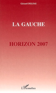 Gérard Delfau - La Gauche - Horizon 2007.