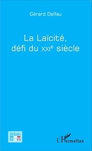 Gérard Delfau - La laïcité, défi du XXIe siècle.
