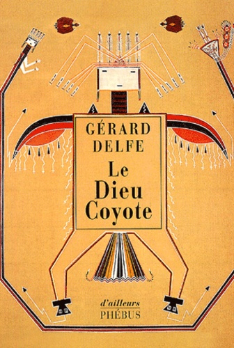 Gérard Delfe - Le Dieu Coyote.