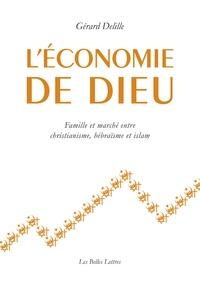 Gérard Delille - L'économie de Dieu - Famille et marché entre christianisme, hébraïsme et islam.