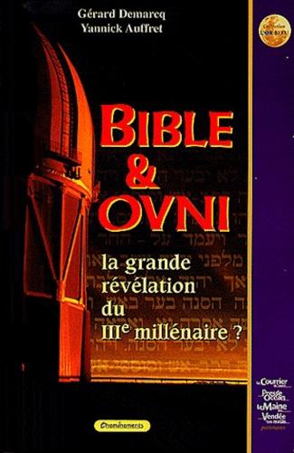 Gérard Demarcq et Yannick Auffret - Bible & Ovni - La grande révélation du IIIe millénaire.