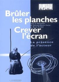 Gérard-Denis Farcy et René Prédal - Brûler les planches, crever l'écran - La présence de l'acteur.