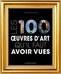 Gérard Denizeau - Les 100 oeuvres d'art qu'il faut avoir vues.