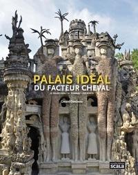 Palais idéal du facteur cheval- Le palais idéal, le tombeau, les écrits - Gérard Denizeau |