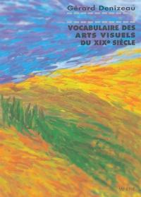 Gérard Denizeau - Vocabulaire des arts visuels du XIXe siècle.