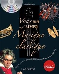 Gérard Denizeau - Vous allez enfin aimer la musique classique. 1 CD audio